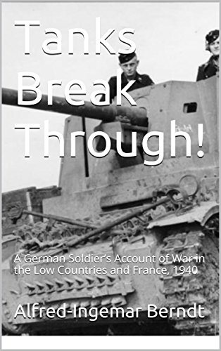 Tanks Break Through!: A German Soldier's Account of War in the Low Countries and France, 1940 (English Edition)