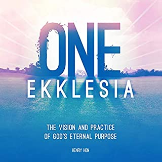One Ekklesia: The Vision and Practice of God's Eternal Purpose                   By:                                                                                                                                 Henry Hon                               Narrated by:                                                                                                                                 Doug Krieger                      Length: 15 hrs and 5 mins     Not rated yet     Overall 0.0