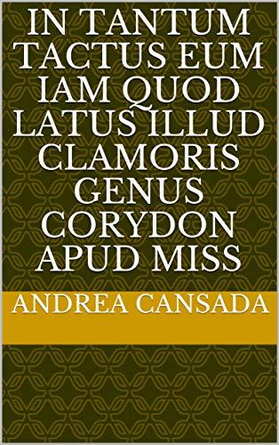 in tantum tactus eum iam quod latus illud clamoris genus Corydon apud miss (Italian Edition)