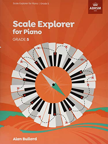 Scale Explorer for Piano, Grade 5 (ABRSM Scales & Arpeggios)