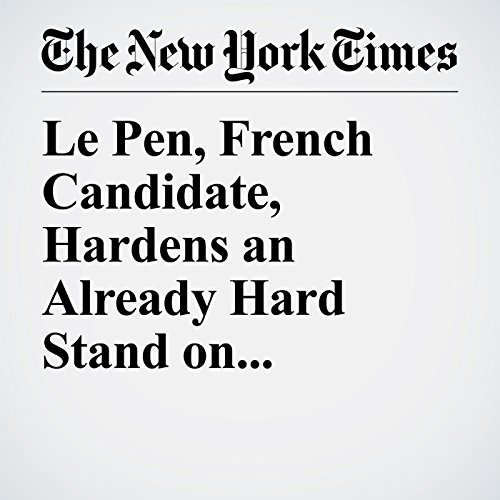 Le Pen, French Candidate, Hardens an Already Hard Stand on Immigration copertina