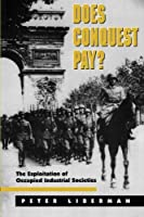 Does Conquest Pay? The Exploitation of Occupied Industrial Societies by Peter Liberman(1998-08-03)