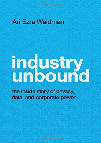 Compare Textbook Prices for Industry Unbound: The Inside Story of Privacy, Data, and Corporate Power  ISBN 9781108492423 by Waldman, Ari Ezra