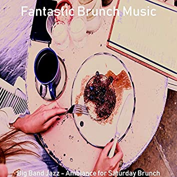 Big Band Jazz - Ambiance for Saturday Brunch
