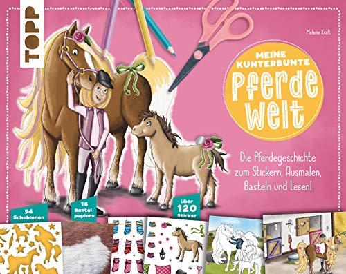 Meine kunterbunte Pferde-Welt: Die Pferdegeschichte zum Stickern, Ausmalen, Basteln und Lesen! Mit 54 Schablonen, 16 Bastelpapieren zum Ausschneiden und über 120 Stickern