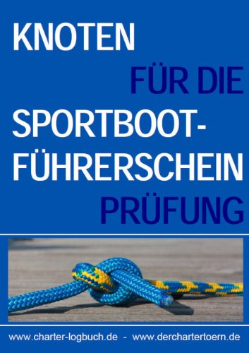 Knoten für die Sportbootführerschein-Prüfung: Die neun prüfungsrelevanten Seemannsknoten für den Sportbootführerschein Binnen & See.