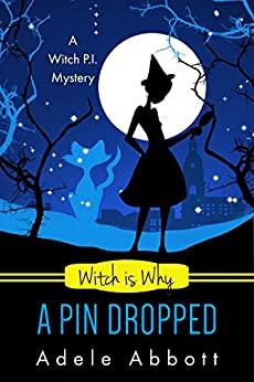Witch Is Why A Pin Dropped (A Witch P.I. Mystery Book 20) by [Adele Abbott]