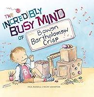 The Incredibly Busy Mind of Bowen Bartholomew Crisp