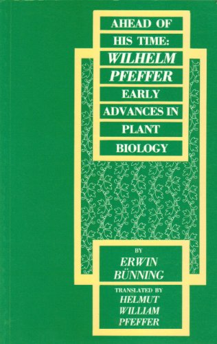 Ahead of His Time Wilhelm Pfeffer: Early Advances in Plant Biology (Carleton Contemporary Series)