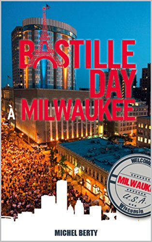 BASTILLE DAY A MILWAUKEE (French Edition)