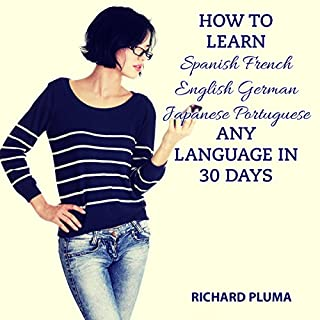 How to Learn Spanish, French, English, German, Japanese, Portuguese - Any Language in 30 Days audiobook cover art