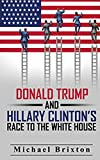 WHO IS DONALD TRUMP? Donald Trump and Hillary Clinton's Race To The White House