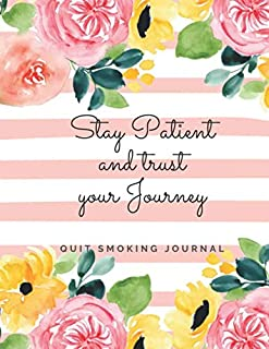 Stay Patient and Trust Your Journey Quit Smoking Journal: Quit Smoking Journal Planner and Coloring Book to Keep Track of your Quitting Journey, Goals and Progress for 6 months, 8.5 x 11 in 130 pages