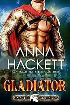 Gladiator: A Scifi Alien Romance (Galactic Gladiators Book 1) by [Anna Hackett]