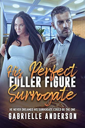 His Perfect, Fuller Figure Surrogate: BWWM, Plus Size, Surrogate, BBW, Billionaire Romance (BWWM Romance) (English Edition)