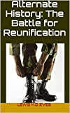 Alternate History: The Battle for Reunification (English Edition)