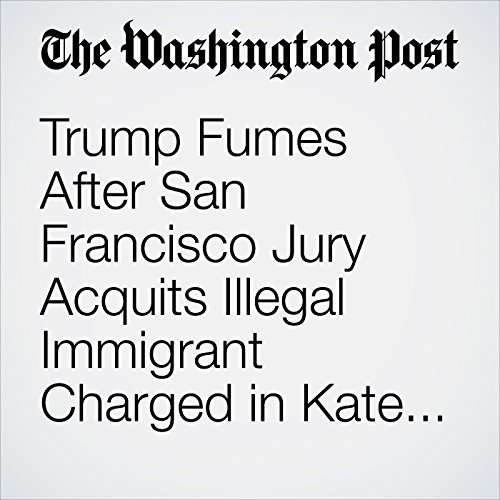 Trump Fumes After San Francisco Jury Acquits Illegal Immigrant Charged in Kate Steinle Killing copertina