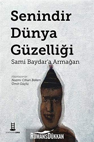 Senindir Dünya Güzelligi: Sami Baydar'a Armagan