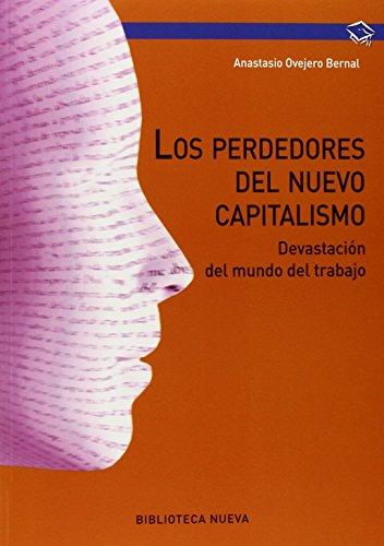 Los perdedores del nuevo capitalismo: La devastación del mundo del trabajo: DEVASTACION DEL MUNDO LABORAL (PSICOLOGIA UNIVERSIDAD)