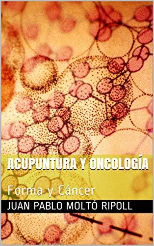 Acupuntura y Oncología: Forma y Cáncer (Acupuntura Científica) (Spanish Edition)