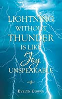 Lightning Without Thunder Is Like Joy Unspeakable