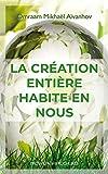 La création entière habite en nous (French Edition)