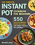 The Complete Instant Pot Cookbook for Beginners: 550 Quick and Delicious Instant Pot Recipes for Smart People on a...