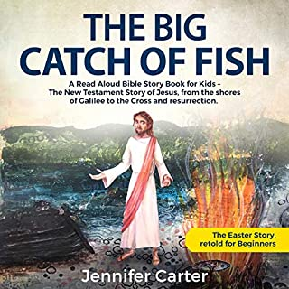 The Big Catch of Fish: A Read Aloud Bible Story Book for Kids - The Easter Story, Retold for Beginners     Inspirational Bedtime Bible Stories for Children, 2              By:                                                                                                                                 Jennifer Carter                               Narrated by:                                                                                                                                 Rod Johnson                      Length: 1 hr and 16 mins     1 rating     Overall 5.0