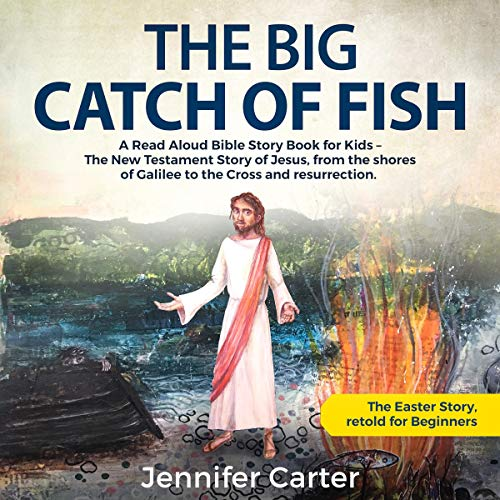 Couverture de The Big Catch of Fish: A Read Aloud Bible Story Book for Kids - The Easter Story, Retold for Beginners