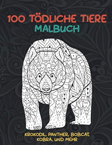 100 tödliche Tiere - Malbuch - Krokodil, Panther, Bobcat, Kobra, und mehr