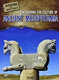 Uncovering the Culture of Ancient Mesopotamia (Archaeology and Ancient Cultures)