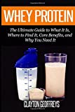 Whey Protein: The Ultimate Guide to What It Is, Where to Find It, Core Benefits, and Why You Need It