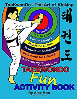 Taekwondo fun activity book: Activity book for kids, fun puzzles, coloring pages, mazes and more. suitable for ages 4 - 10 (TaeKwonDo - The Art of Kicking)