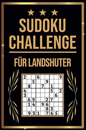 SUDOKU Challenge für Landshuter: Sudoku Buch I 300 Rätsel inkl. Anleitungen & Lösungen I Leicht bis Schwer I A5 I Tolles Geschenk für Landshuter