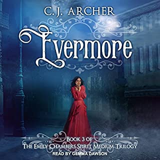 Evermore     Emily Chambers Spirit Medium, Book 3              Written by:                                                                                                                                 C. J. Archer                               Narrated by:                                                                                                                                 Gemma Dawson                      Length: 7 hrs and 34 mins     1 rating     Overall 5.0