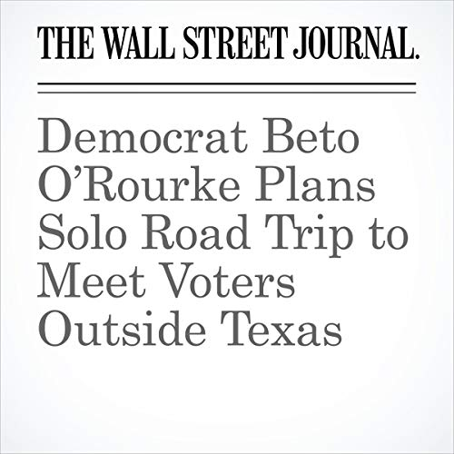 Democrat Beto O'Rourke Plans Solo Road Trip to Meet Voters Outside Texas audiobook cover art