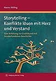 Storytelling - Konflikte lösen mit Herz und Verstand: Eine Anleitung zur Erzählkunst mit hundertundeiner Geschichte - Hanna Milling
