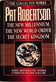 The Collected Works of Pat Robertson: The New Millennium/the New World Order/the Secret Kingdom/3 Books in 1