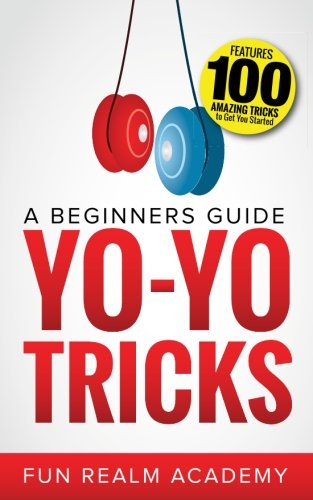 Yo-Yo Tricks: A Beginners Guide: Features 100 Amazing Tricks to Get You Started