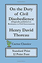 On the Duty of Civil Disobedience (Cactus Classics Standard Print): 12 Point Font, Resistance to Civil Government
