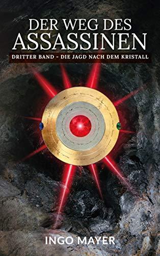Der Weg des Assassinen: Dritter Band - Die Jagd nach dem Kristall