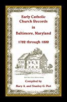 Early Catholic Church Records in Baltimore, Maryland, 1782-1800