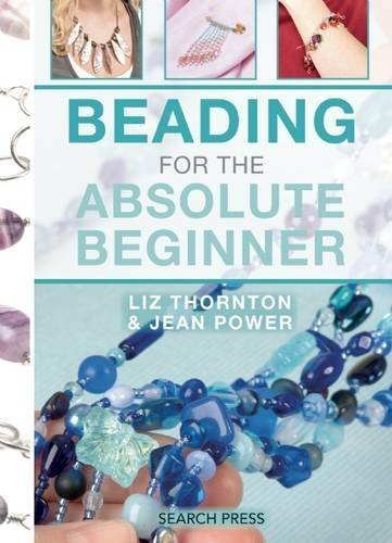 Beading for the Absolute Beginner (The Absolute Beginner series) by Jean Power (2016-06-07)