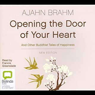 Opening the Door of Your Heart     And Other Buddhist Tales of Happiness              By:                                                                                                                                 Ajahn Brahm                               Narrated by:                                                                                                                                 Francis Greenslade                      Length: 5 hrs and 41 mins     16 ratings     Overall 4.6