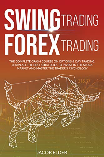Swing Trading Forex Trading: The complete crash course on options & day trading.Learn all the best strategies to invest in the stock market and master the trader's psychology