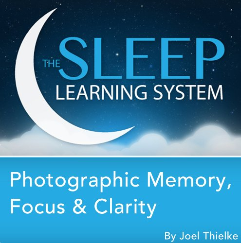 Photographic Memory, Focus & Clarity, Guided Meditation and Affirmations (The Sleep Learning System) audiobook cover art