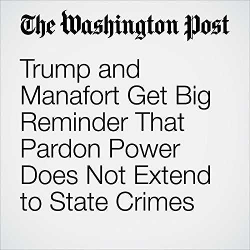 Trump and Manafort Get Big Reminder That Pardon Power Does Not Extend to State Crimes copertina