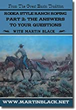 Classic Rodea Style Ranch Roping Part 2 : The Answers with Martin Black