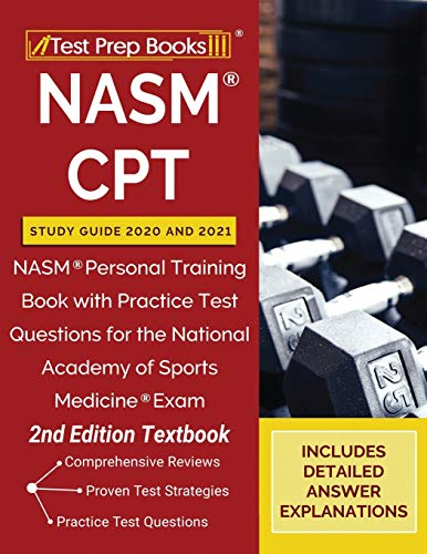 NASM CPT Study Guide 2020 and 2021: NASM Personal Training Book with Practice Test Questions for the National Academy of Sports Medicine Exam [2nd Edition Textbook]