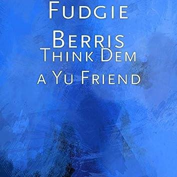 Think Dem a Yu Friend